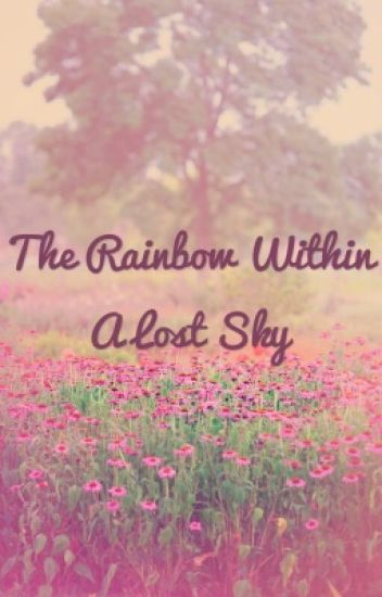 The Rainbow Within A Lost Sky