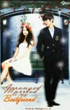 Arranged Married To My Bestfriend by walangforever_20