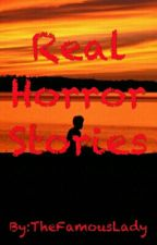 Real Horror Stories by TheFamousLady