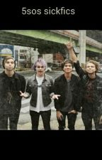 5sos sickfics book 1 by _cake_shipper_