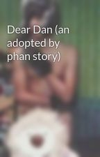 Dear Dan (an adopted by phan story) by mewdakitty