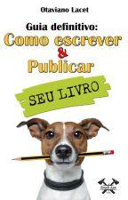 GUIA DEFINITIVO: COMO ESCREVER & PUBLICAR SEU LIVRO by OtavianoLacet