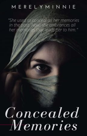 Concealed Memories [COMPLETED] by MerelyMinnie