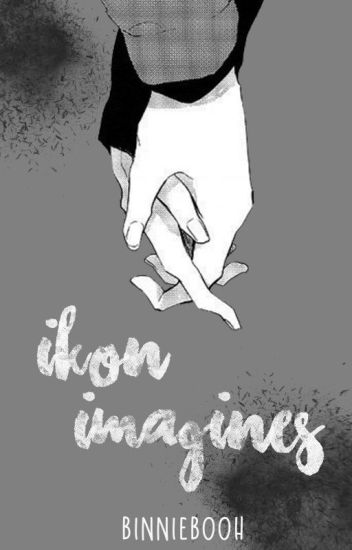 [HIATUS] iKON Imagines [BoyXBoy]