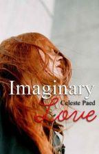 Imaginary Love by CelesteTheWriter