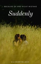 Suddenly (Completed) by AliAntrajenda