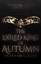 The Exiled King of Autumn [Erlking Book One] by _trapt