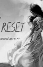 The Reset by bananaicecreams