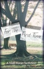 For The First Time || A Niall Horan Fanfiction by nut_meg