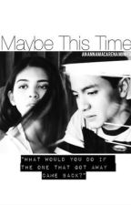 Maybe This Time by annamacarena