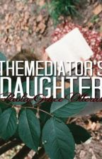 The Mediator's Daughter (Mediator Series) [INCOMPLETE] by crossbelladonna