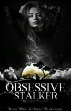 Obsessive Stalker by MidnightLuna17