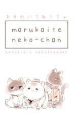 Marukaite Neko-chan! (Hetalia x Neko!Reader) by wyaiii