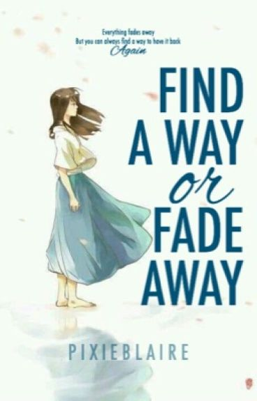 Find a Way or Fade Away #Wattys2016 by pixieblaire
