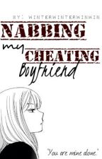 Nabbing My Cheating Boyfriend [✔] by quxxnet_iah