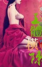 Xuyên nhanh chi Ngọc Thể Hoành Trần - Thanh Tuyên - Ongoing~ by xPoppies