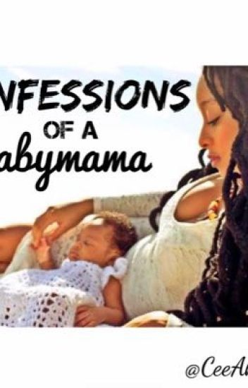 Confessions of A Babymama