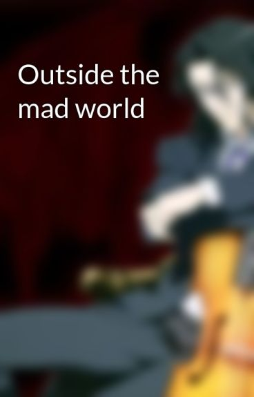 Outside the mad world by Queenbanana