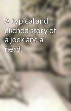 A typical and cliched story of a jock and a nerd by nekohime-sama