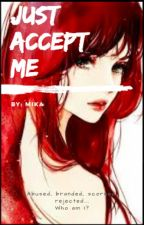Just Accept Me by Mikey_walker_