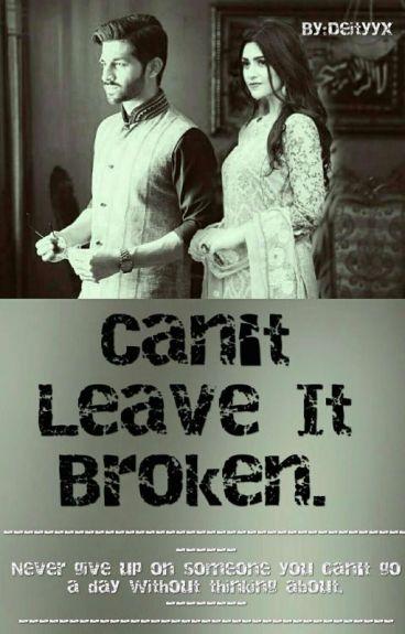 Can't leave it broken.