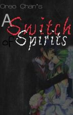 A Switch Of Spirits by Oreoo_Chan