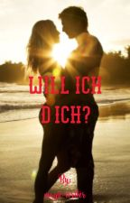 Will ich dich? by magic-writer