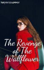 The Revenge of the Wallflower Girl by harperxxsummer