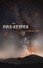 THE FIRE-KEEPER by StaciaJoy