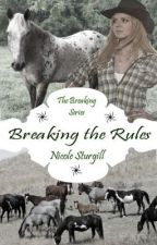 Breaking the Rules (1st in Breaking Series) by conleyswifey