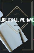 Like it's All We Have (Kellic-boyxboy) by imnotpoppunk