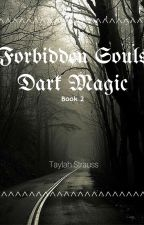 Forbidden Souls 2: Dark Magic by taylahstrauss