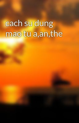 cach su dung mao tu a,an,the