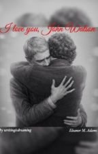 I love you John Watson - a (German) Johnlock Fanfiction ( #Wattys2016 ) by cheerfoolcharlie