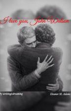 I love you John Watson - a (German) Johnlock Fanfiction ( #Wattys2016 ) by cheerfoolcharlie
