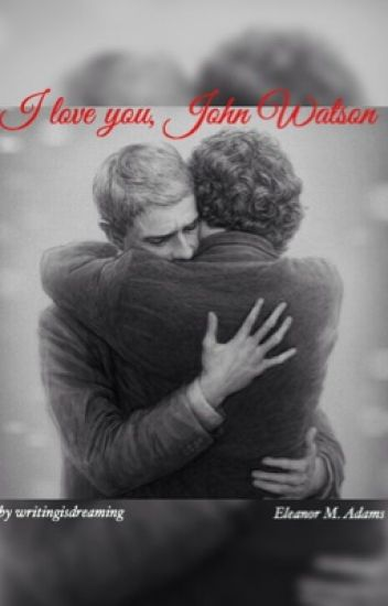 I love you John Watson - a (German) Johnlock Fanfiction ( #Wattys2016 )