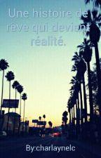 Une histoire de rêve qui devient réalité (H.S) by charlaynelc