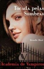Vampire Academy - 3 - Tocada pelas Sombras by patricia665