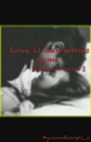 Love is dangerous game -Cameron Dallas