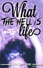 What the Hell is Life (ON HOLD) by grunge-is-dead