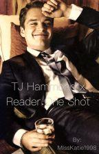 TJ Hammond x Reader One Shot by MissKatie1998