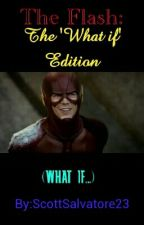 The Flash: 'What ifs' Edition by ScottSalvatore23