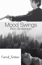 Mood Swings  ➹ |Ron Anderson| by Corral_Grimes