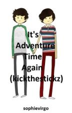 It's Adventure Time Again (Kickthestickz One-Shot) by ughitssophie