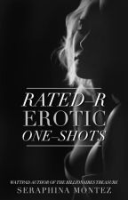 Rated - R Erotic One - Shots | 18+ by SeraphinaMontez