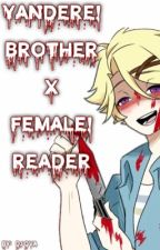 Yandere!Brother x Female!Reader by DJ-Dva