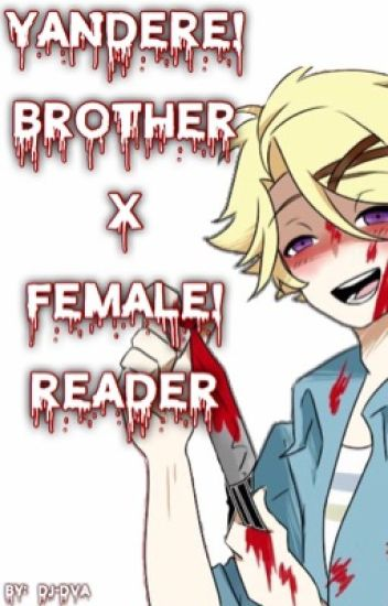 Yandere!Brother x Female!Reader