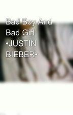 Bad Boy And Bad Girl •JUSTIN BIEBER• by amojustinbieber_