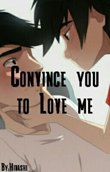 Convince you to Love me