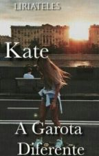 Kate a garota diferente by liriateles96